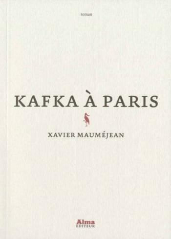 Kafka à Paris, Xavier Mauméjean, roman, fiction, Franz Kafka, Max Brod, belle époque, histoire