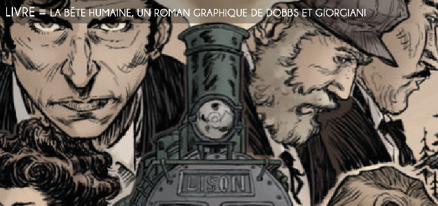 la bete humaine, dopps, giorgiani, emile zola, jacques lantier, l assommoir, train, locomotive, thriller, rougon-macquart, ecriture poetique, bande dessinee, roman graphique, naturalisme