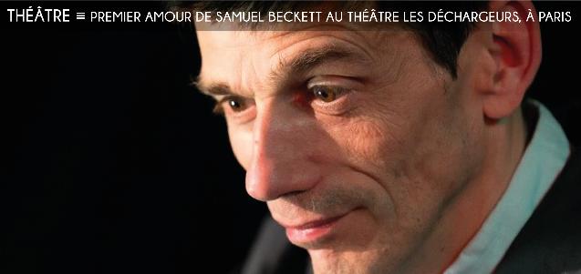 premier amour, samuel beckett, theatre les dechargeurs, jacques fontaine, christophe collin, theatre de labsurde