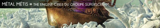 superscream, metal, objet-disque, progressif, metissage, the engine cries, eric pariche, phil vermont, steampunk